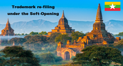 Update on trademark re-filing in Myanmar under the Soft-Opening period after two months of implementation